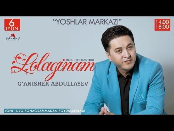 G'anisher Abdullayev Lolaginam nomli konsert dasturi 2019