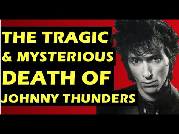 Johnny Thunders The Tragic Mysterious Death of the New York Dolls, Heartbreakers Musician